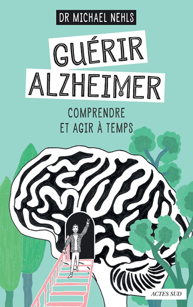Guérir Alzheimer : comprendre et agir à temps de Michael Nehls