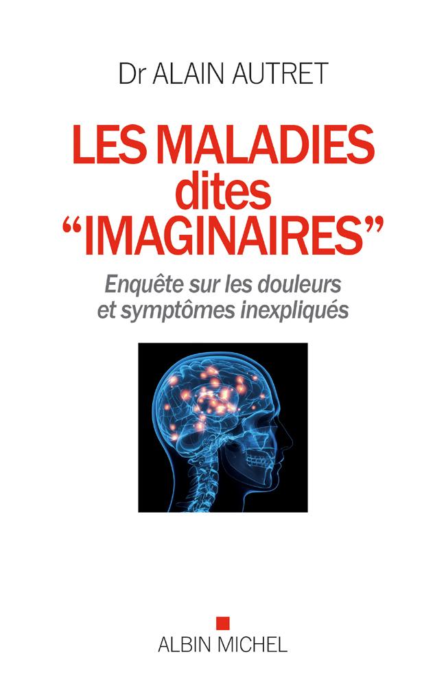 """Les maladies dites """"imaginaires"""" de Alain Autret"""