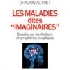 Comprendre les maladies dites imaginaires