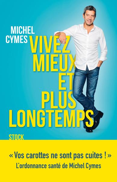 Vivez mieux et plus longtemps de Michel Cymes
